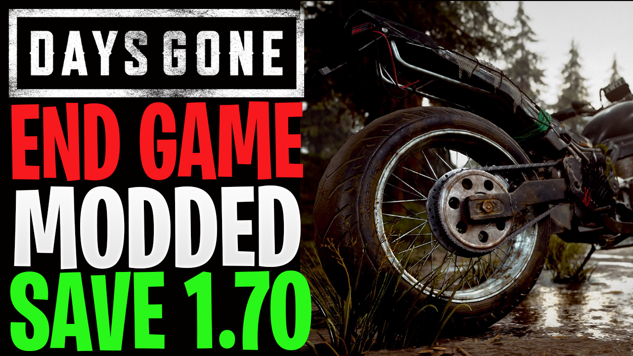 Days Gone End Game Modded Save (1.70)